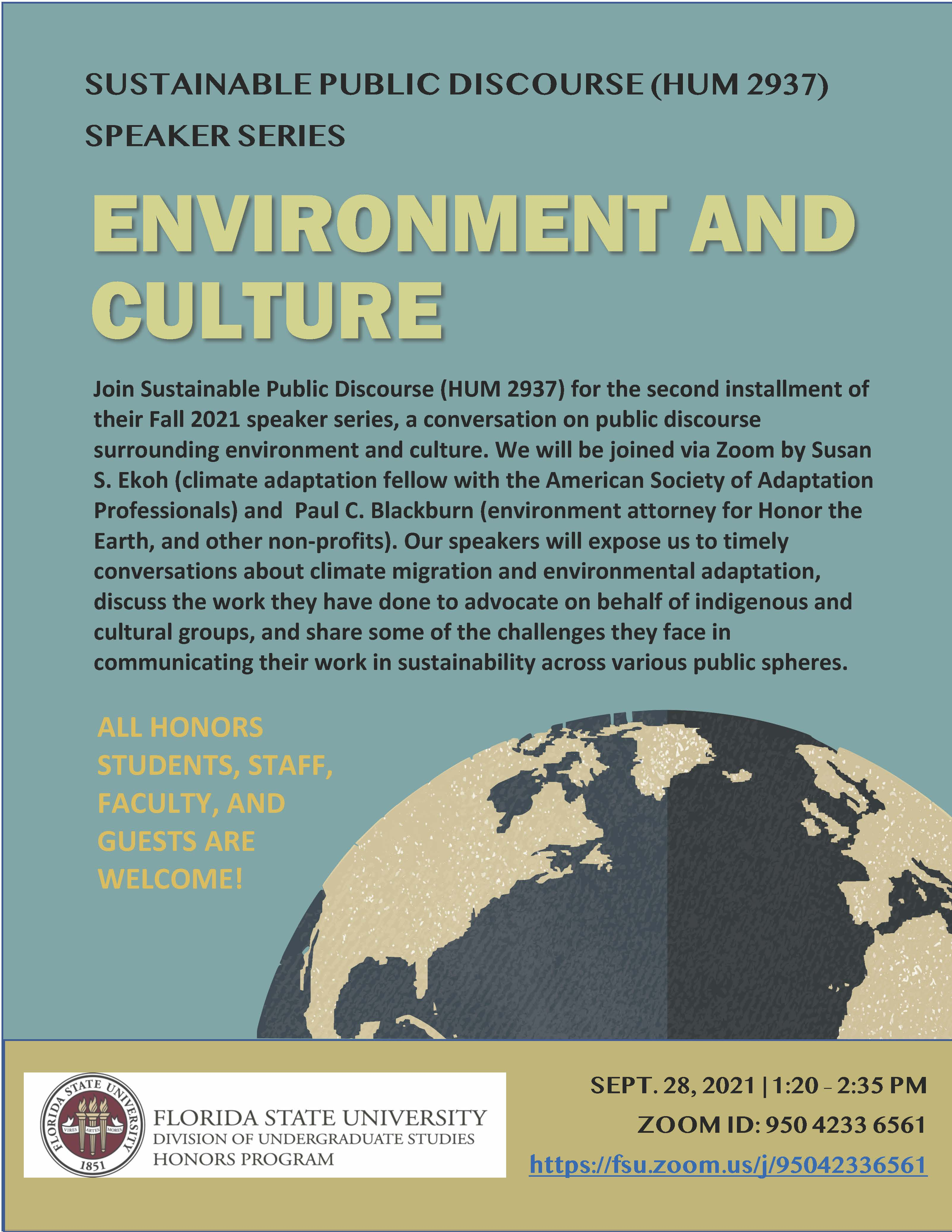 Join Sustainable Public Discourse (HUM 2937) for the second installment of their Fall 2021 speaker series, a conversation on public discourse surrounding environment and culture. We will be joined via Zoom by Susan S. Ekoh (climate adaptation fellow with the American Society of Adaptation Professionals) and Paul C. Blackburn (environment attorney for Honor the Earth, and other non-profits). Our speakers will expose us to timely conversations about climate migration and environmental adaptation, discuss the work they have done to advocate on behalf of indigenous and cultural groups, and share some of the challenges they face in communicating their work in sustainability across various public spheres.